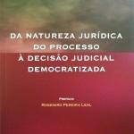 Da Natureza Jurídica do Processo à Decisao Judicial Democratizada